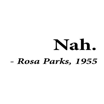 Nah Rosa Parks by Juaco