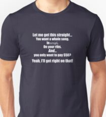Let me get this straight... You want a whole song. In Script. On your ribs. And only want to pay $50? (FOR DARK COLORS) T-Shirt