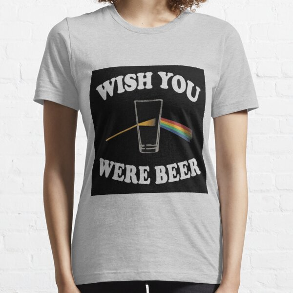 WISH YOU WERE BEER Essential T-Shirt