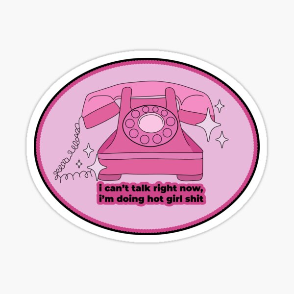 I Can't Talk Right Now, I'm Doing Hot Girl Stuff Sticker