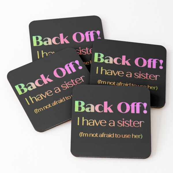 Back Off! I have a sister (I'm not afraid to use her) Coasters (Set of 4)