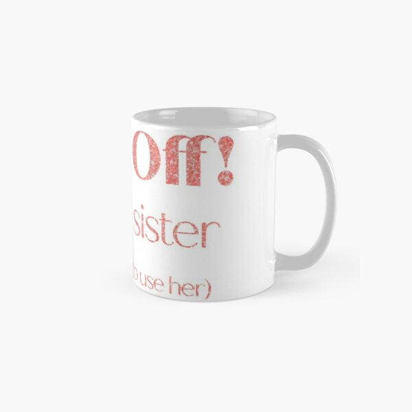 Back Off! I have a sister (I'm not afraid to use her) Classic Mug