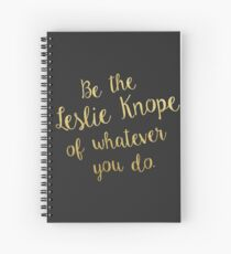 Be the Leslie Knope of Whatever You Do Spiral Notebook