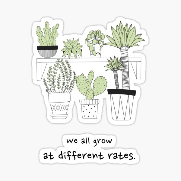 We all grow at different rates Sticker