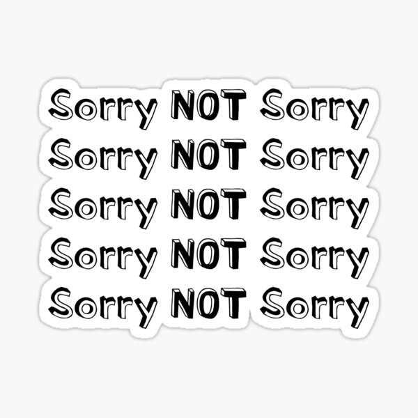 Sorry not sorry Sticker