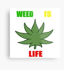 Weed Is Life - Marijuana - Mary Jane - (Designs4You) - Stoner Metal Print
