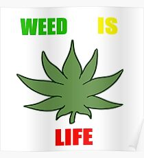 Weed Is Life - Marijuana - Mary Jane - (Designs4You) - Stoner Poster