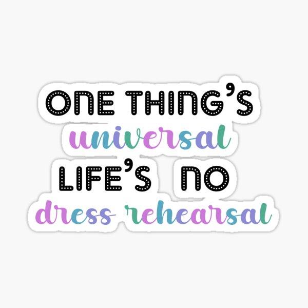 One thing's universal life's no dress rehearsal Sticker