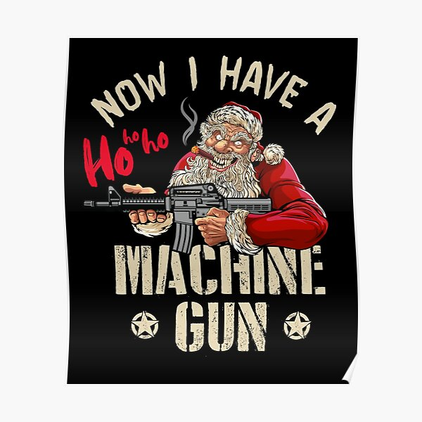 Now I Have A Machine Gun Ho Ho Ho Poster