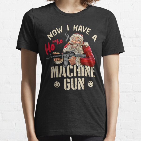 Now I Have A Machine Gun Ho Ho Ho Essential T-Shirt