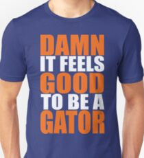 Damn It Feels Good To Be A Gator T-Shirt