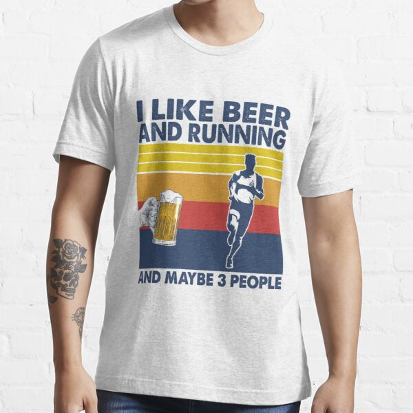 I like beer and running and maybe 3 people Essential T-Shirt