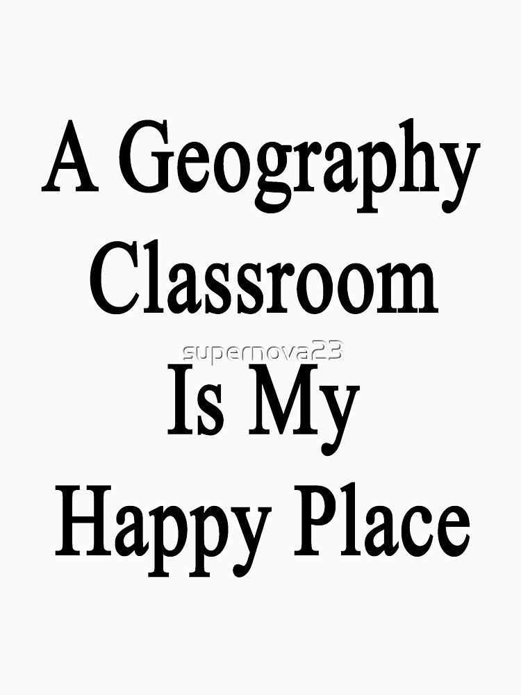 A Geography Classroom Is My Happy Place  by supernova23