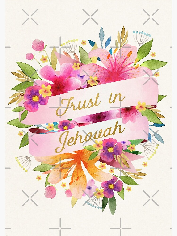 TRUST IN JEHOVAH (FLORAL) by JenielsonDesign