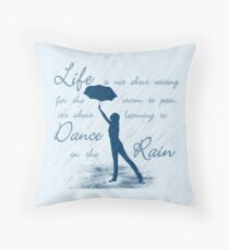 Life Is Not About Waiting  For The Storm To Pass, It's About Learning To Dance In The Rain Throw Pillow