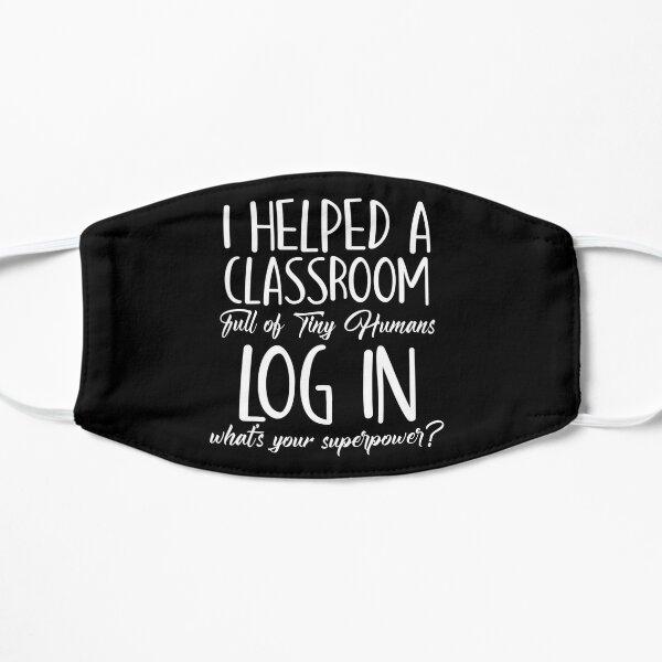 Technology Teacher I Helped a Classroom Full of Tiny Humans Log in Computer Teaching  Flat Mask