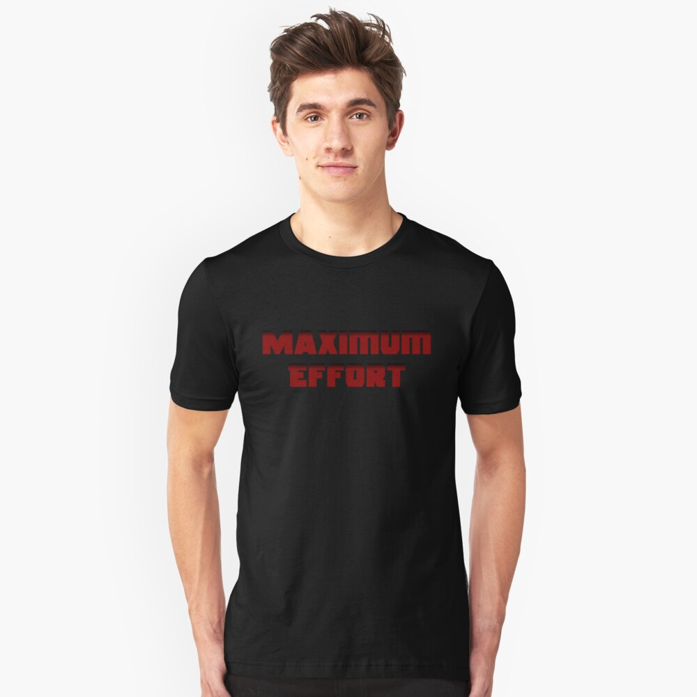 Maximum Effort Unisex T-Shirt Front