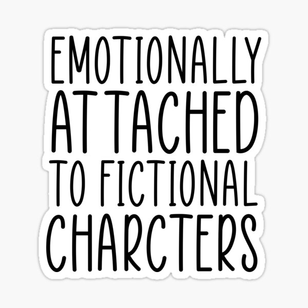 Emotionally Attached to Fictional Characters , Book Lover Gift Idea   Sticker