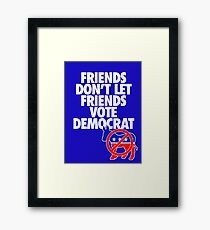 FRIENDS DON'T LET FRIENDS VOTE DEMOCRAT Framed Print