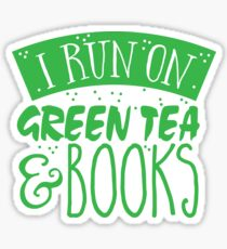 I run on green tea and books Sticker