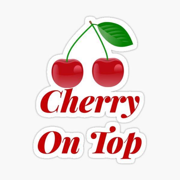 Cherry On Top  Sticker