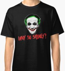 Why So Sidney? Classic T-Shirt