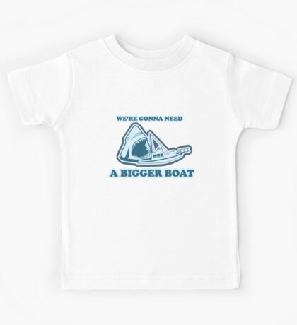 We're Gonna Need A Bigger Boat (JAWS) Kids Clothes