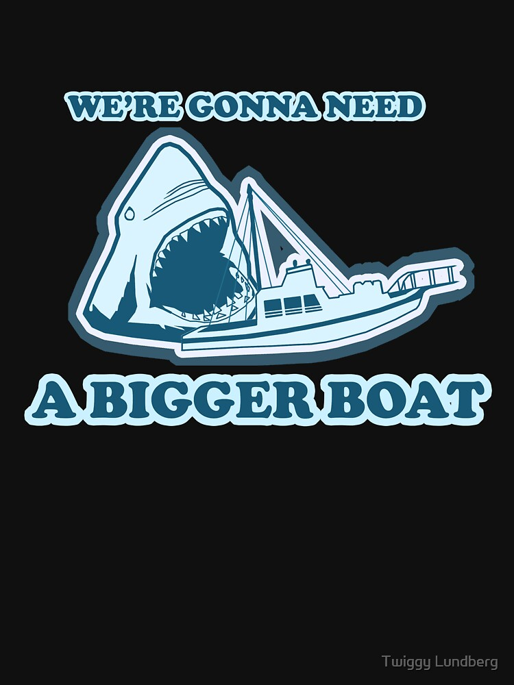 We're Gonna Need A Bigger Boat (JAWS) | Unisex T-Shirt