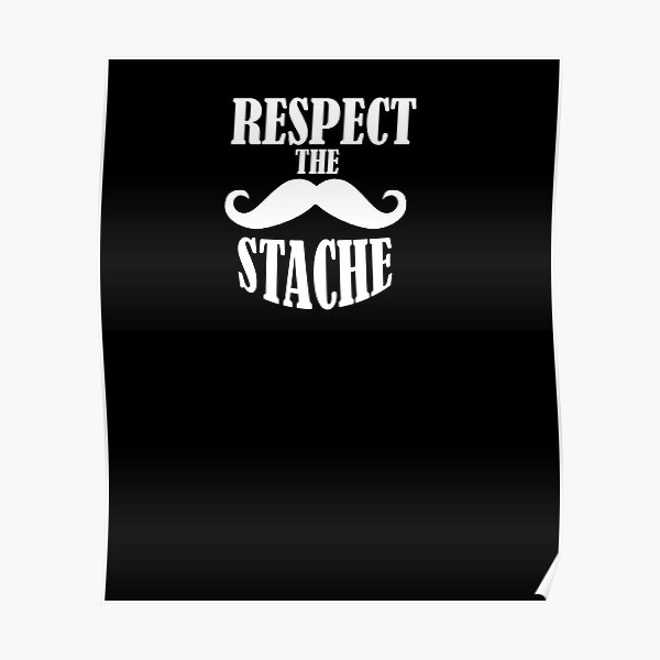 Respect the Stache Poster