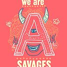 we are ALL savages by chyworks