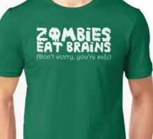 Zombies eat brains (Don't worry you're safe) Unisex T-Shirt