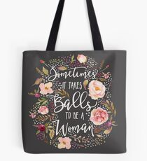 Sometimes It Takes Balls To Be A Woman Tote Bag
