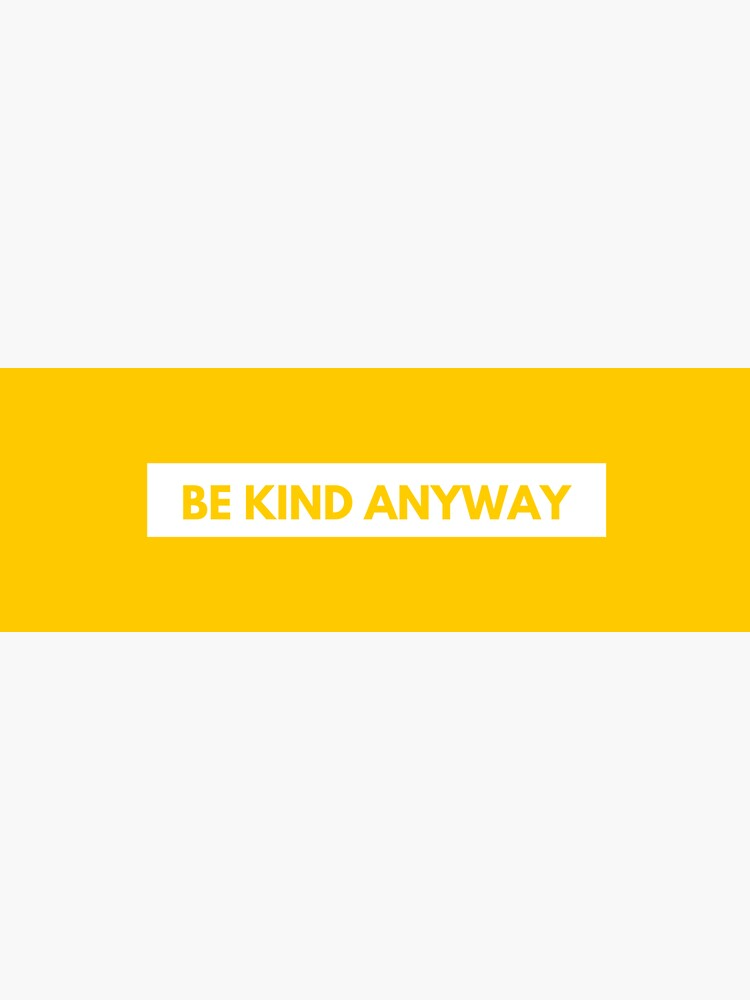 Be Kind Anyway Quote by alyssamio