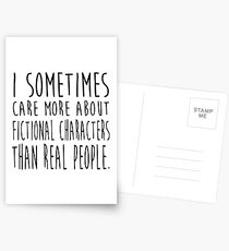 I sometimes care more about fictional characters than real people Postcards