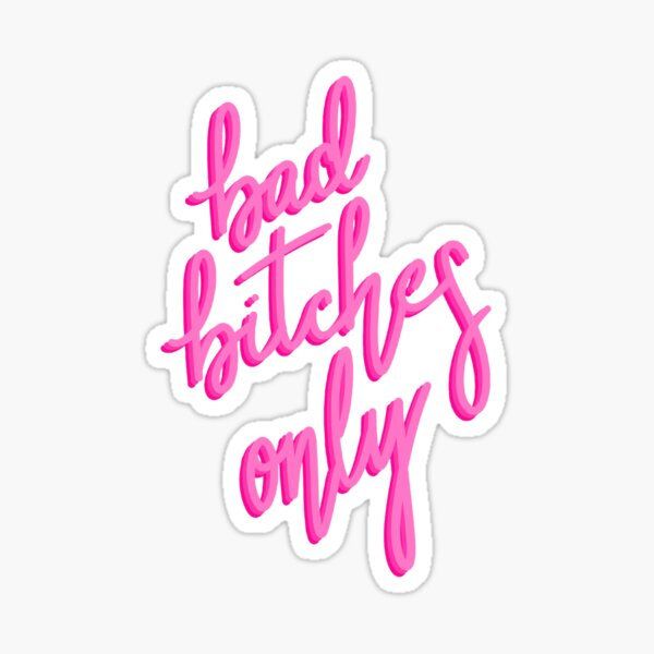 Bad Bitches Only Sticker