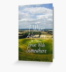 I Want Adventure In The Great Wide Somewhere Greeting Card
