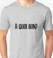 à quoi bon?  T-Shirt