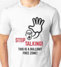 Stop Talking! This Is A Bullshit Free Zone! T-Shirt