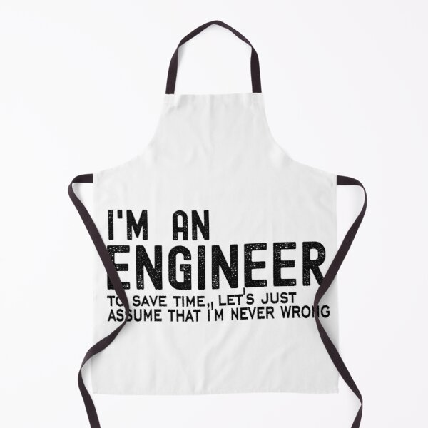 Men's Engineering  - I'm An Engineer - To Save Time Let's Just Assume That I'm Never Wrong - Item 1702 Apron