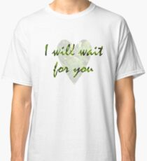 I Will Wait Classic T-Shirt