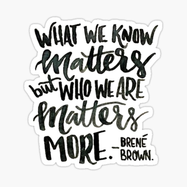 """Brene brown: """"What we know matters, but who we are matters more"""" Quote 