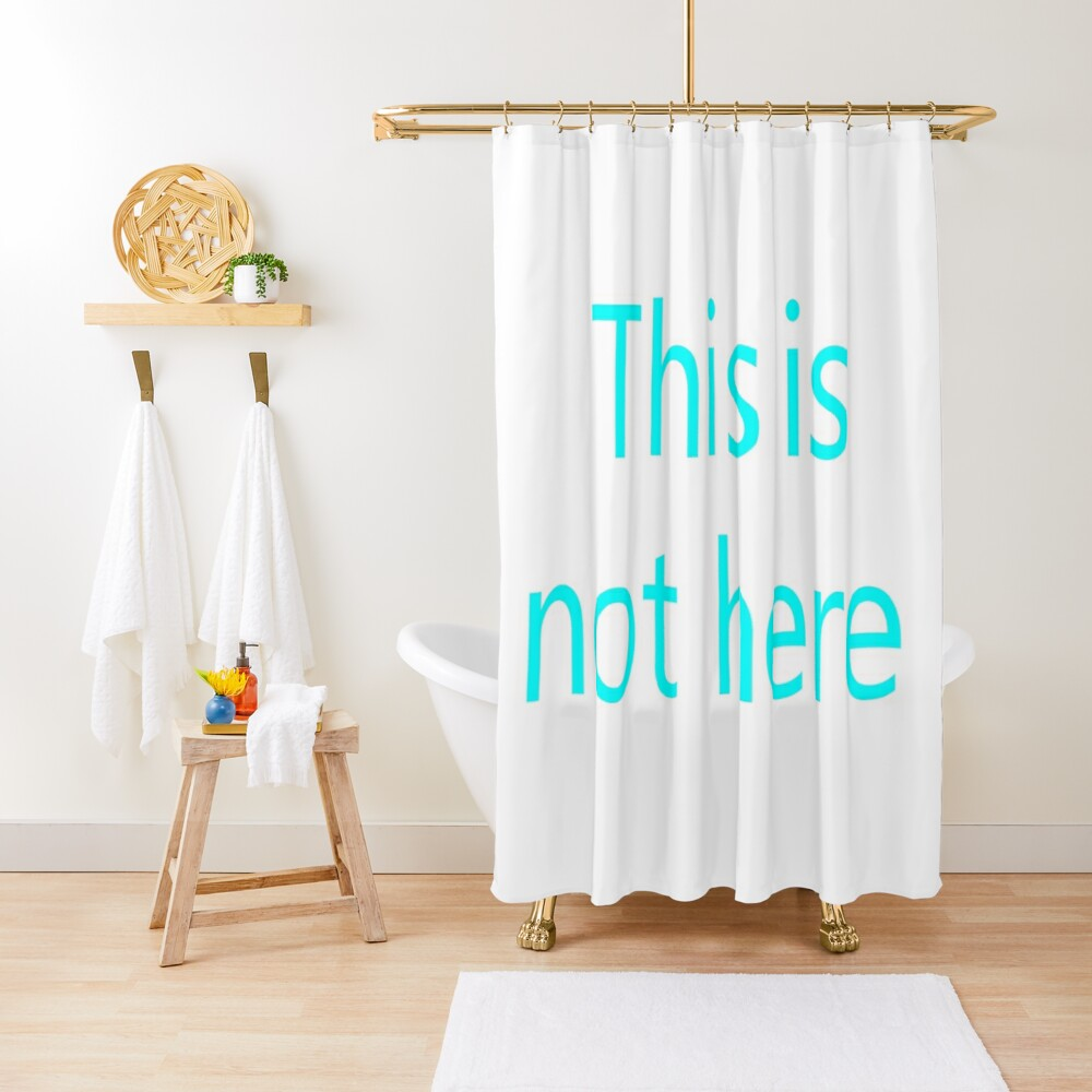 This is not here Shower Curtain