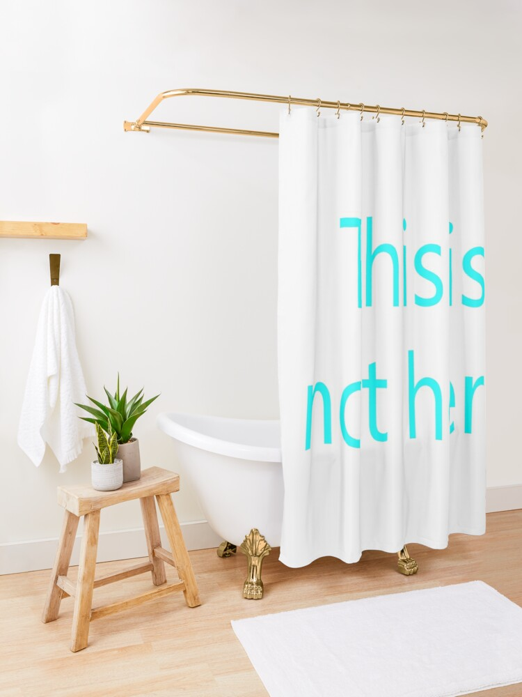 Alternate view of This is not here Shower Curtain