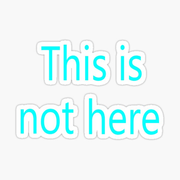 This is not here Sticker