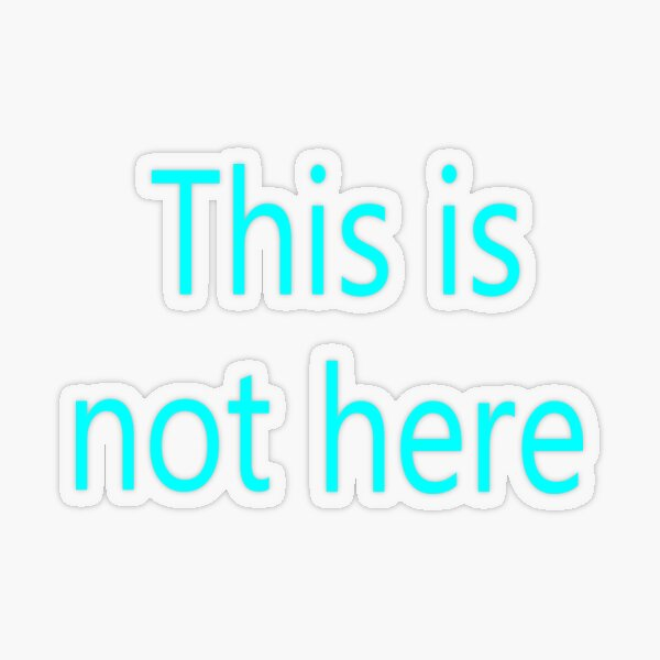This is not here Transparent Sticker