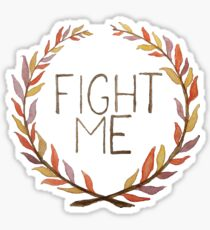 Fight Me Sticker