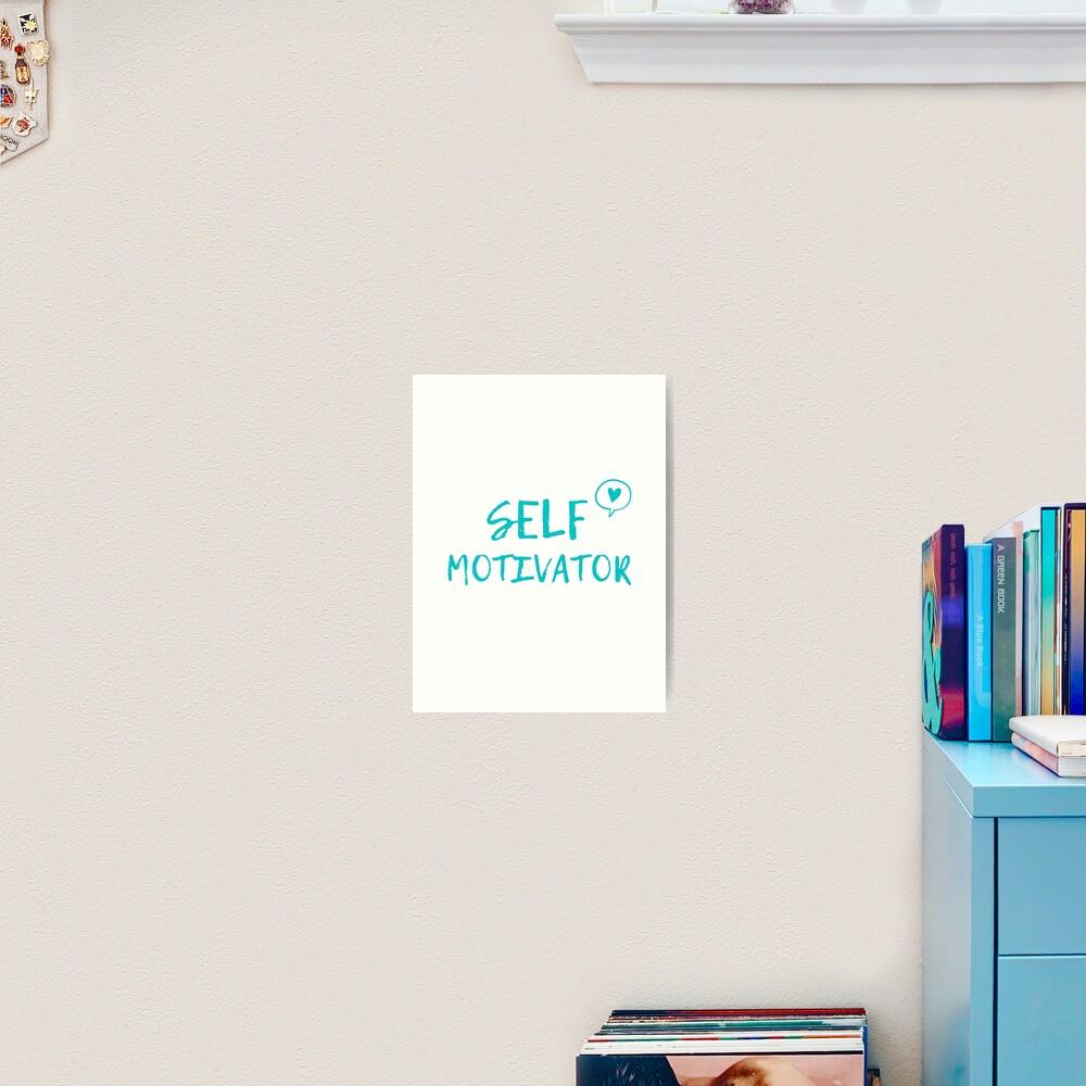 Self Motivator Art Print