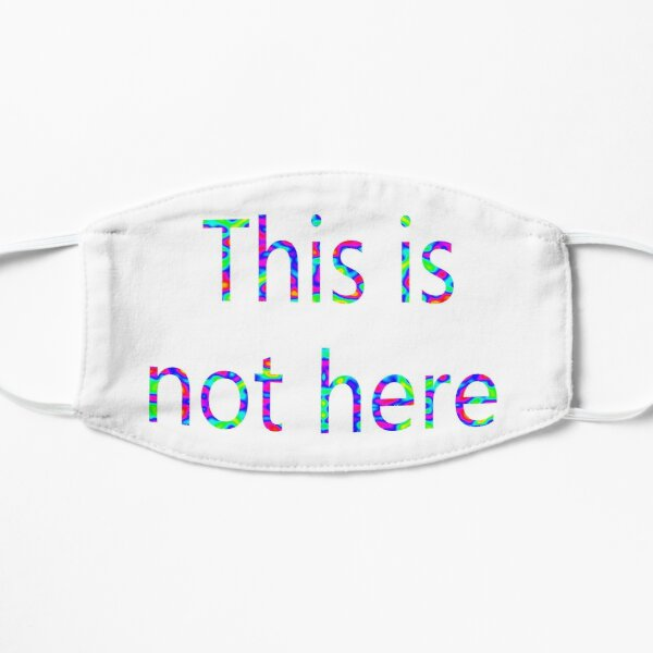 This is not here Flat Mask