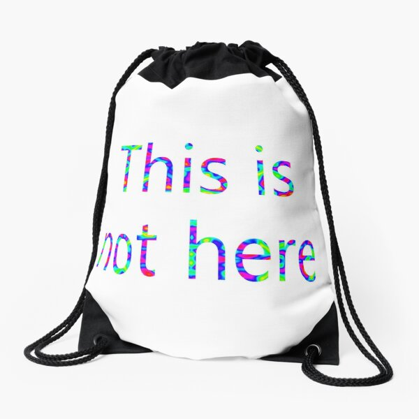 This is not here Drawstring Bag