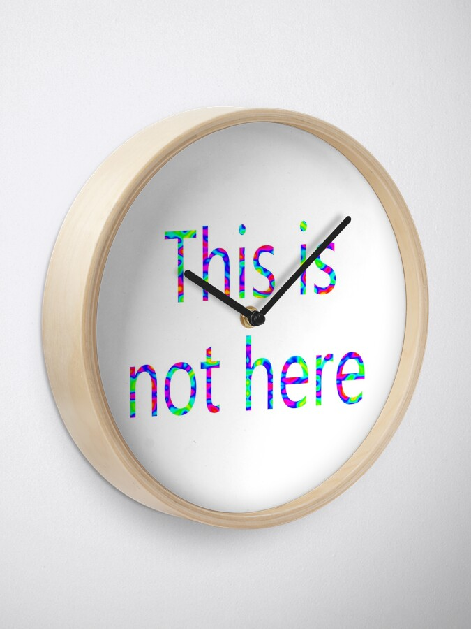 Alternate view of This is not here Clock